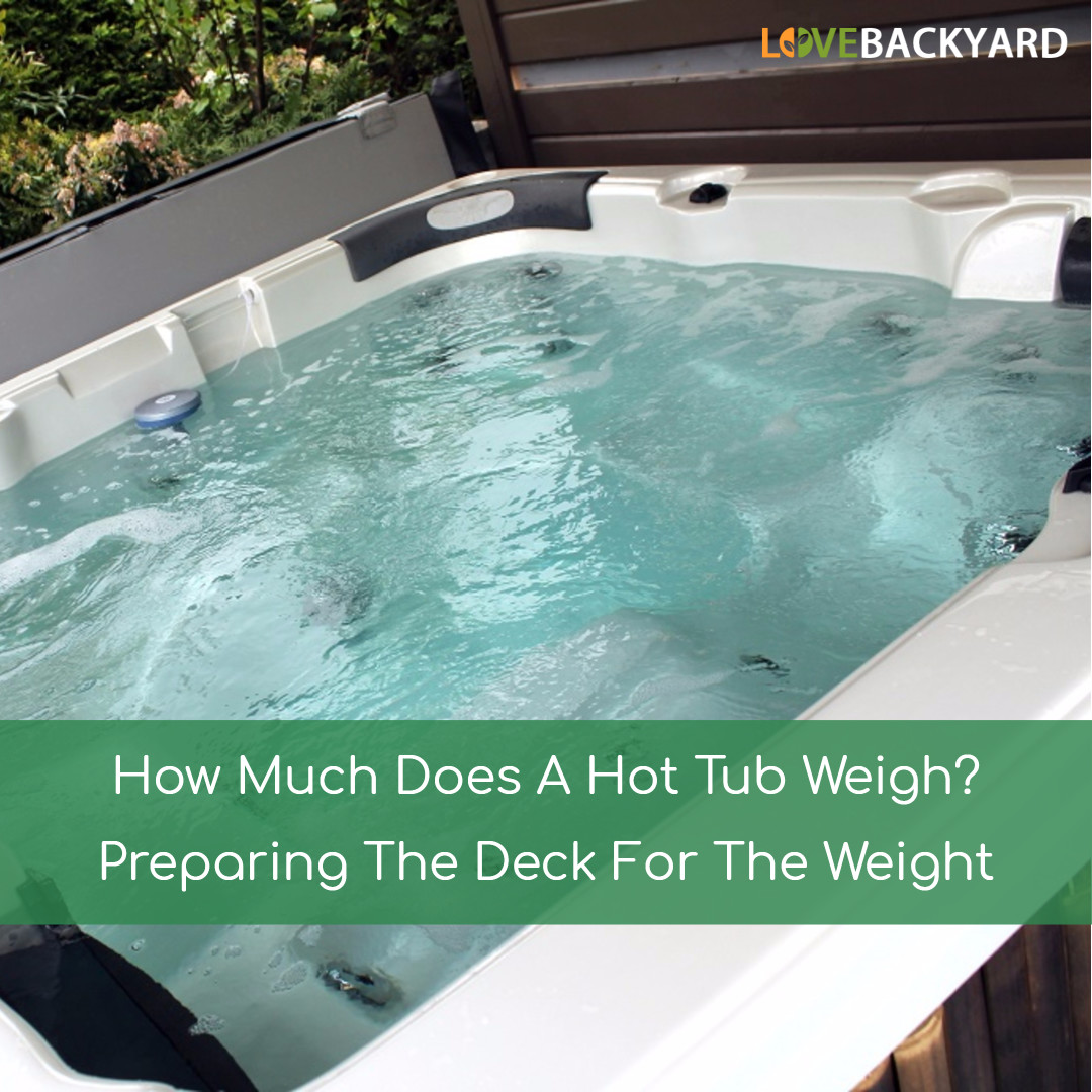 How Much Does A Hot Tub Weigh? Preparing The Deck For The Weight ...