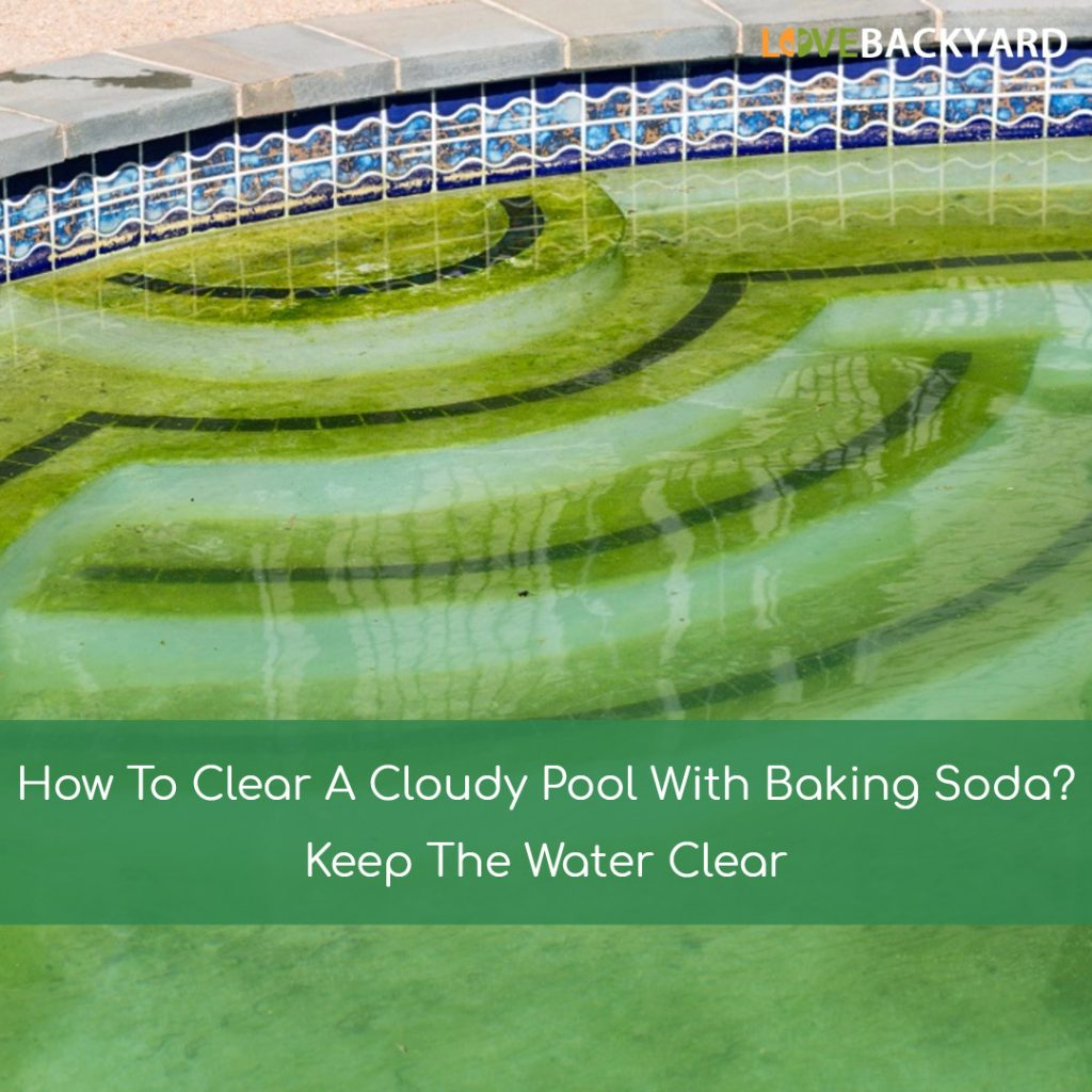 How To Clear A Cloudy Pool With Baking Soda